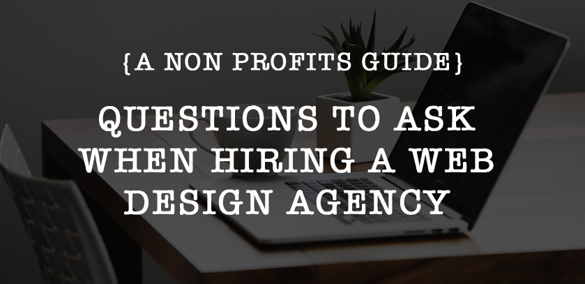 Questions To Ask When Hiring A Web Developer or Agency